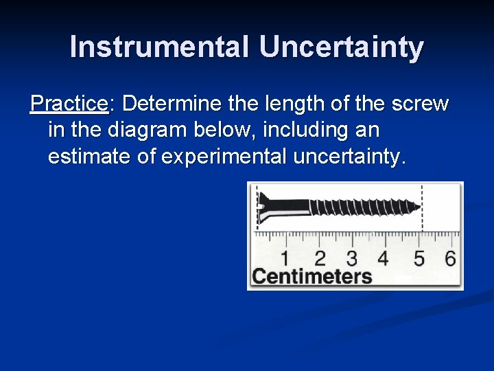 Instrumental Uncertainty Practice: Determine the length of the screw in the diagram below, including