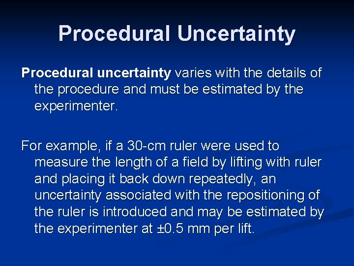 Procedural Uncertainty Procedural uncertainty varies with the details of the procedure and must be