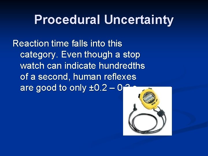Procedural Uncertainty Reaction time falls into this category. Even though a stop watch can
