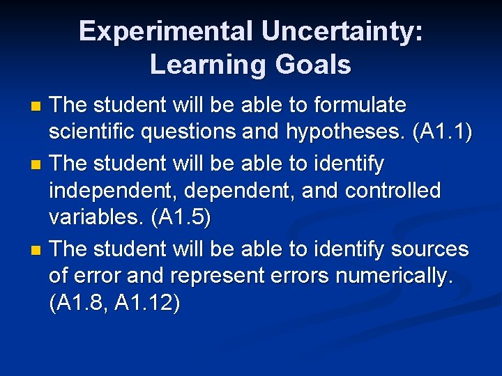 Experimental Uncertainty: Learning Goals The student will be able to formulate scientific questions and