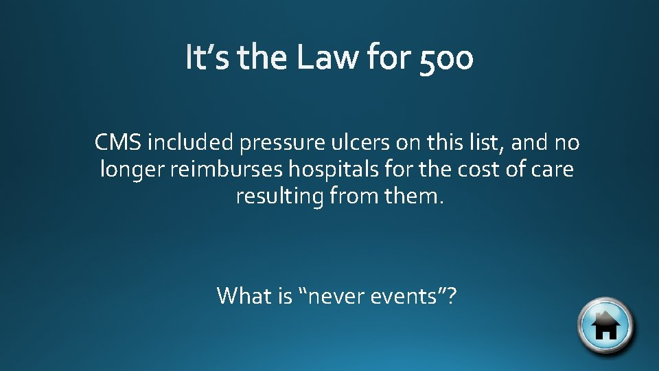 CMS included pressure ulcers on this list, and no longer reimburses hospitals for the