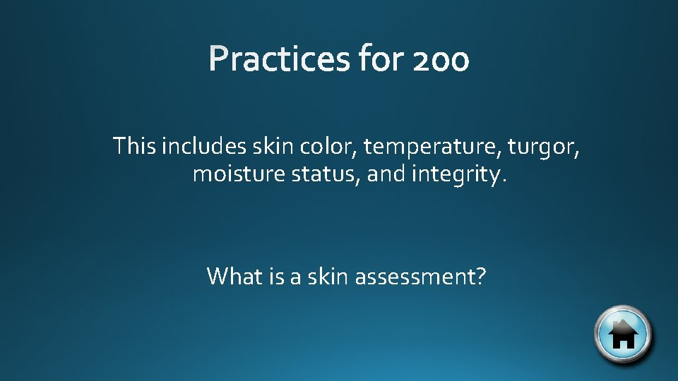 This includes skin color, temperature, turgor, moisture status, and integrity. What is a skin
