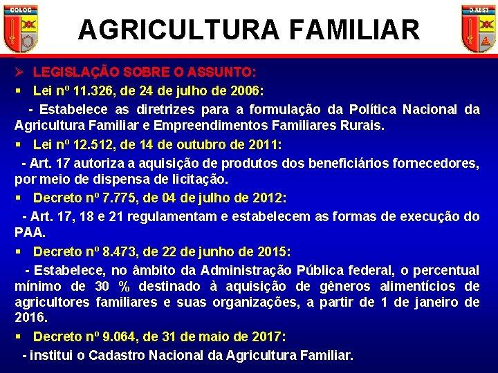 AGRICULTURA FAMILIAR Ø LEGISLAÇÃO SOBRE O ASSUNTO: § Lei nº 11. 326, de 24