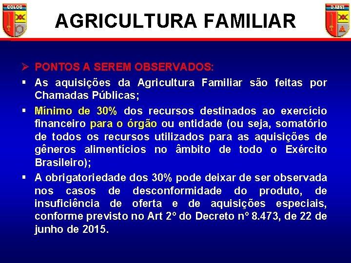 AGRICULTURA FAMILIAR Ø PONTOS A SEREM OBSERVADOS: § As aquisições da Agricultura Familiar são