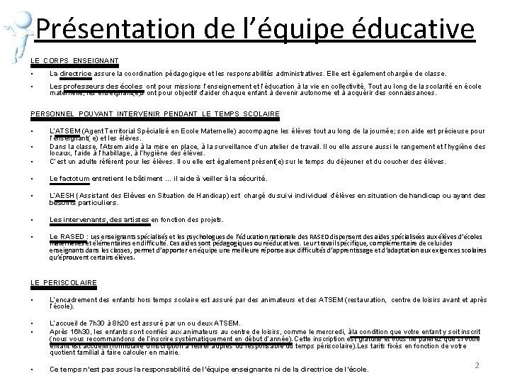 Présentation de l'équipe éducative LE CORPS ENSEIGNANT • La directrice assure la coordination pédagogique