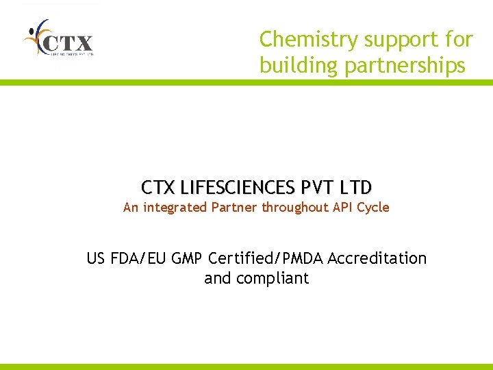 Chemistry support for building partnerships CTX LIFESCIENCES PVT LTD An integrated Partner throughout API