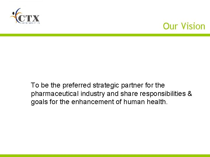 Our Vision To be the preferred strategic partner for the pharmaceutical industry and share