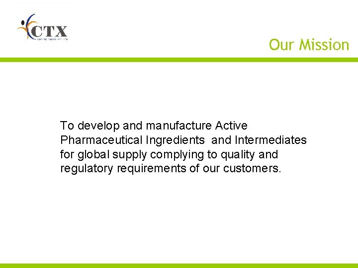 Our Mission To develop and manufacture Active Pharmaceutical Ingredients and Intermediates for global supply