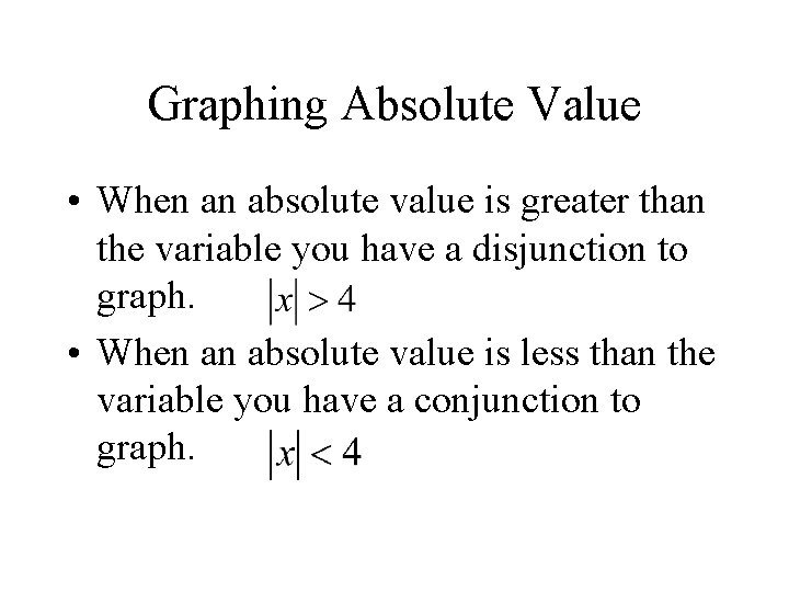Graphing Absolute Value • When an absolute value is greater than the variable you