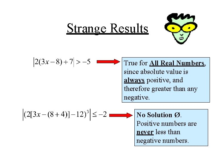 Strange Results True for All Real Numbers, since absolute value is always positive, and