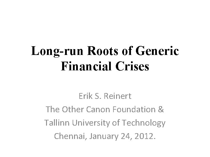 Long-run Roots of Generic Financial Crises Erik S. Reinert The Other Canon Foundation &