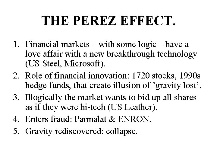 THE PEREZ EFFECT. 1. Financial markets – with some logic – have a love