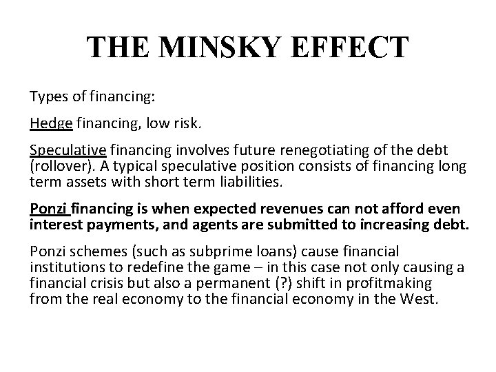 THE MINSKY EFFECT Types of financing: Hedge financing, low risk. Speculative financing involves future