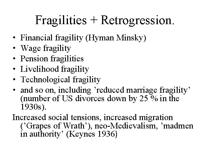 Fragilities + Retrogression. • • • Financial fragility (Hyman Minsky) Wage fragility Pension fragilities