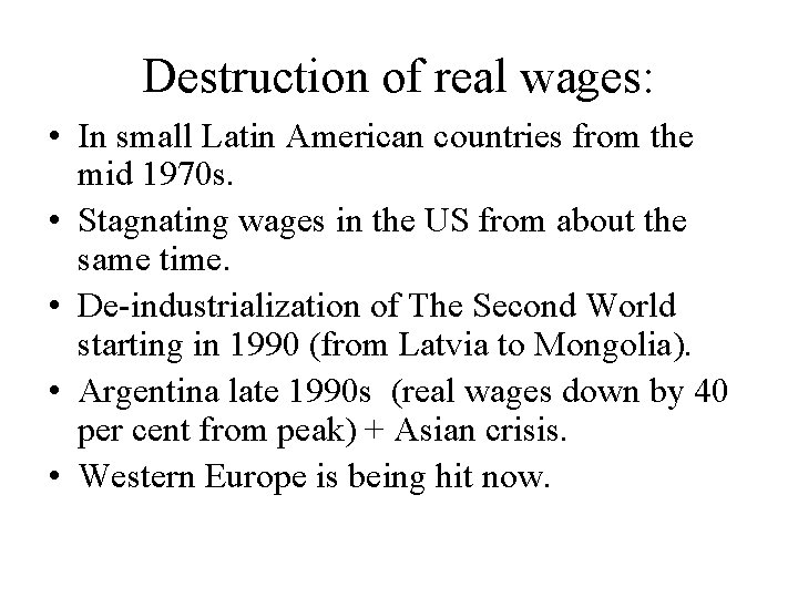 Destruction of real wages: • In small Latin American countries from the mid 1970