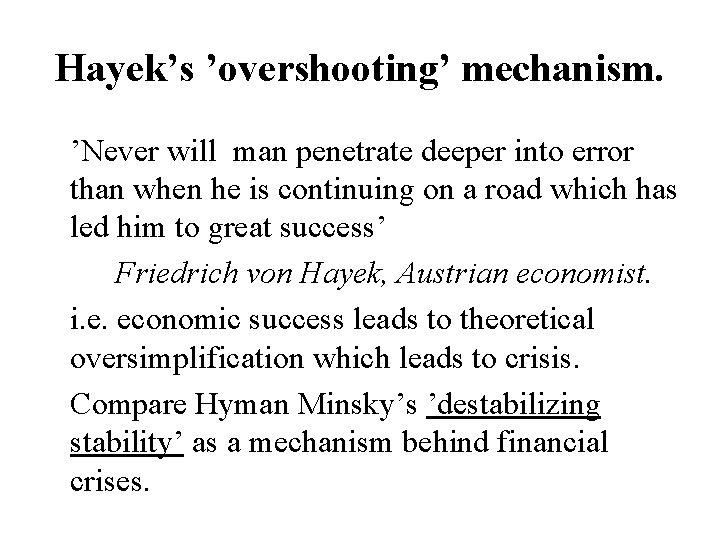 Hayek's 'overshooting' mechanism. 'Never will man penetrate deeper into error than when he is