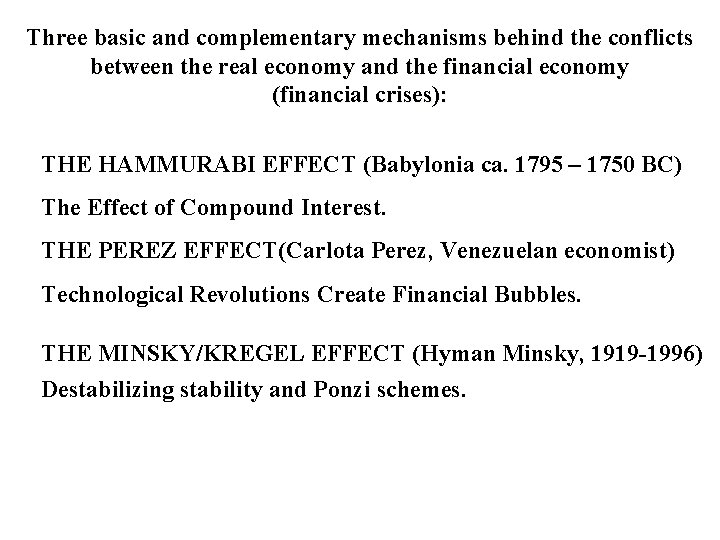Three basic and complementary mechanisms behind the conflicts between the real economy and the