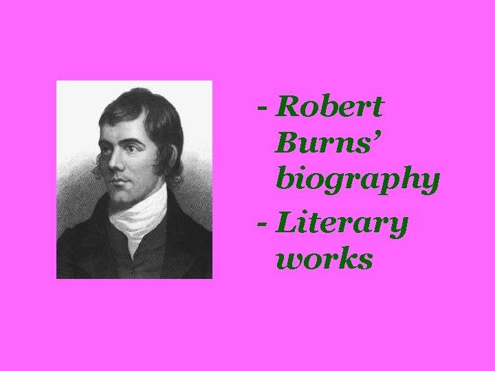 - Robert Burns' biography - Literary works