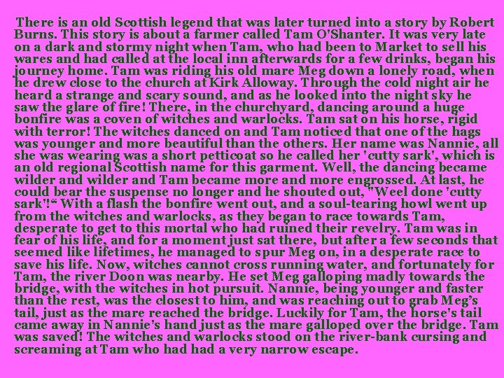 There is an old Scottish legend that was later turned into a story by