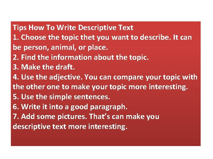 Tips How To Write Descriptive Text 1. Choose the topic thet you want to