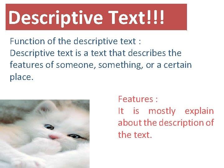 Descriptive Text!!! Function of the descriptive text : Descriptive text is a text that