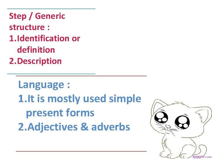 Step / Generic structure : 1. Identification or definition 2. Description Language : 1.