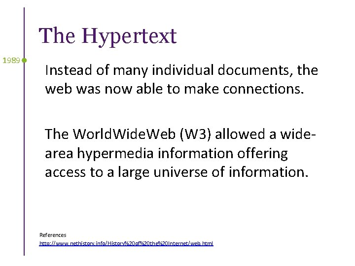 The Hypertext 1989 Instead of many individual documents, the web was now able to