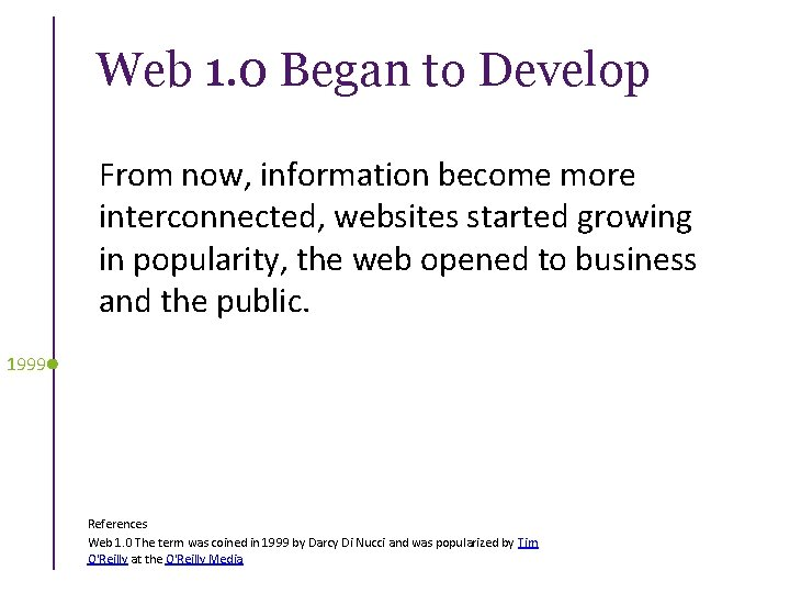 Web 1. 0 Began to Develop From now, information become more interconnected, websites started