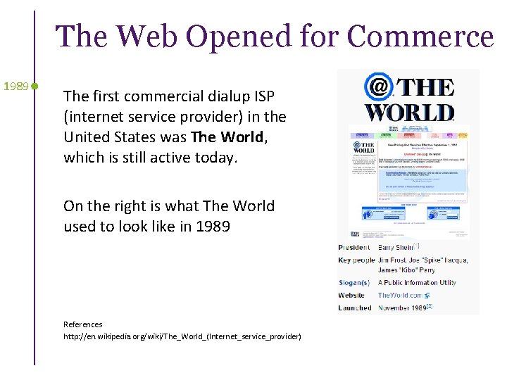 The Web Opened for Commerce 1989 The first commercial dialup ISP (internet service provider)