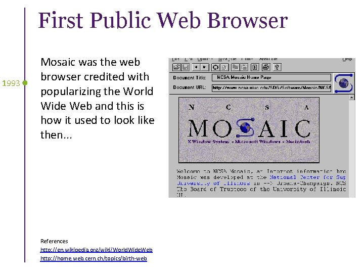 First Public Web Browser 1993 Mosaic was the web browser credited with popularizing the