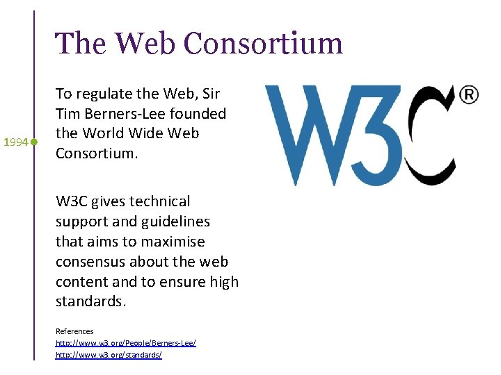 The Web Consortium 1994 To regulate the Web, Sir Tim Berners-Lee founded the World