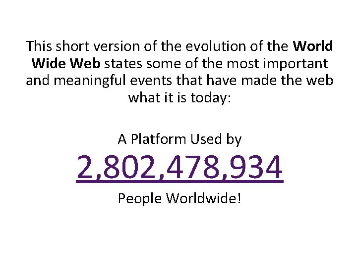 This short version of the evolution of the World Wide Web states some of