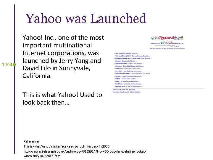 Yahoo was Launched 1994 Yahoo! Inc. , one of the most important multinational Internet