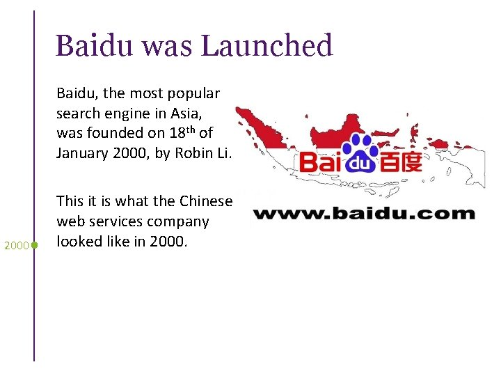 Baidu was Launched 2000 Baidu, the most popular search engine in Asia, was