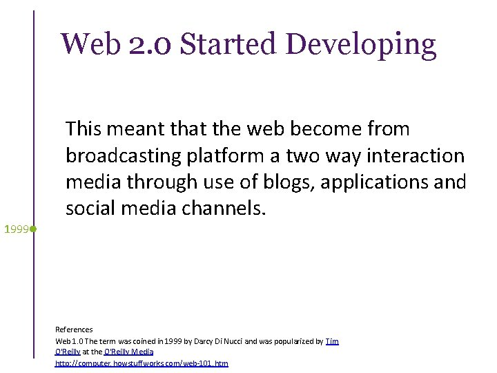 Web 2. 0 Started Developing This meant that the web become from broadcasting platform