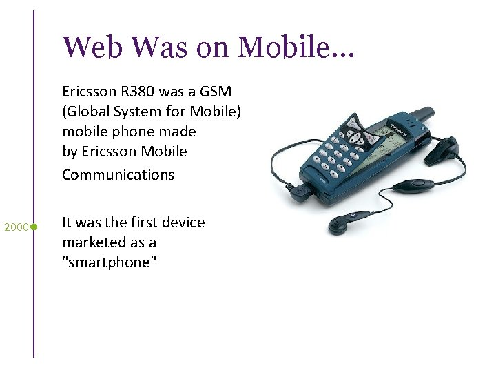 Web Was on Mobile… Ericsson R 380 was a GSM (Global System for Mobile)