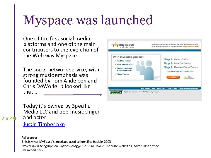 Myspace was launched One of the first social media platforms and one of the