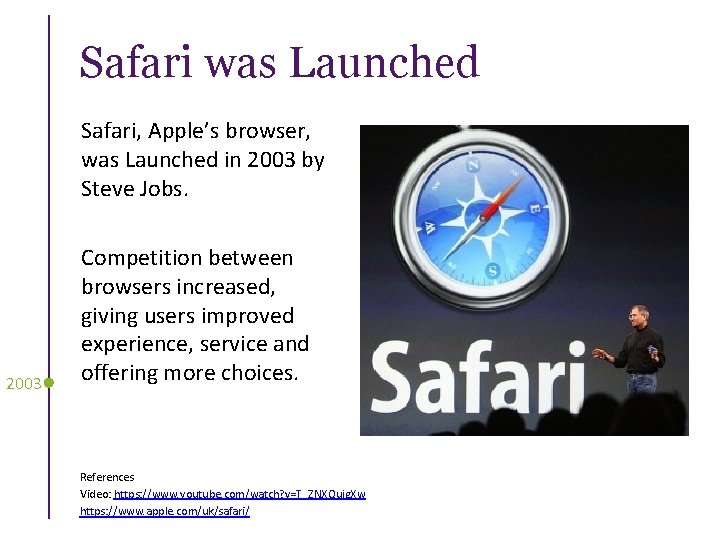 Safari was Launched Safari, Apple's browser, was Launched in 2003 by Steve Jobs. 2003