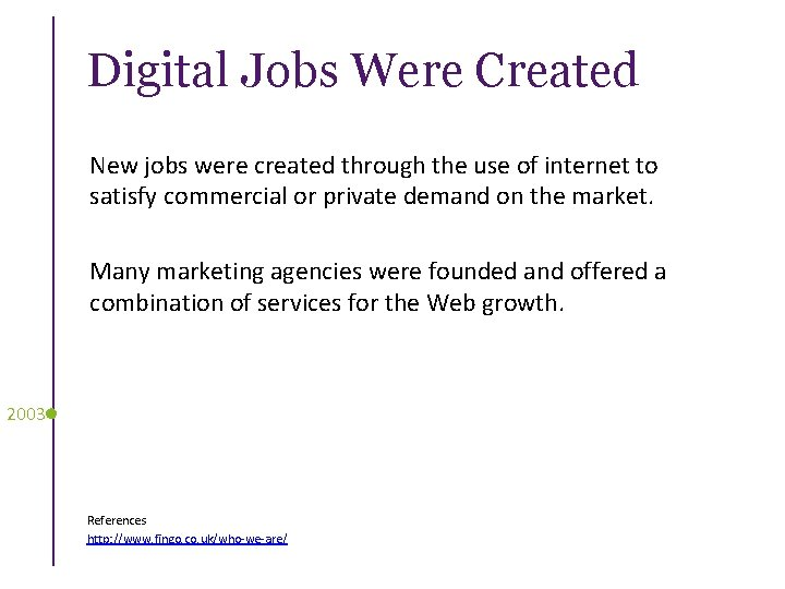 Digital Jobs Were Created New jobs were created through the use of internet to