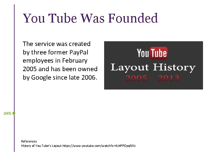 You Tube Was Founded The service was created by three former Pay. Pal employees