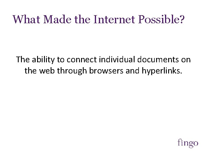 What Made the Internet Possible? The ability to connect individual documents on the web