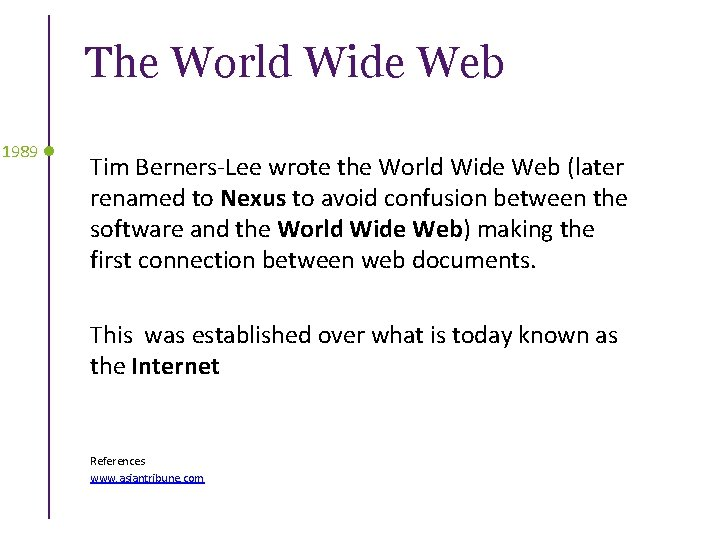 The World Wide Web 1989 Tim Berners-Lee wrote the World Wide Web (later renamed