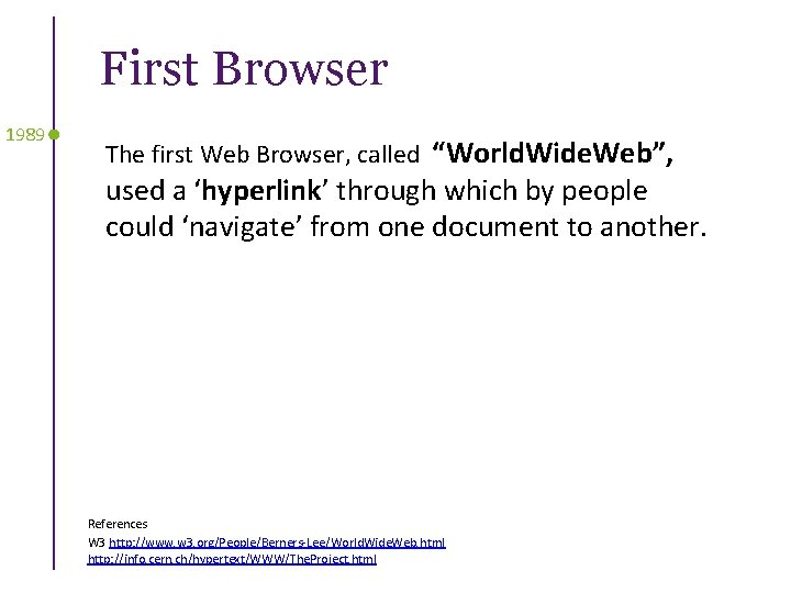"First Browser 1989 The first Web Browser, called ""World. Wide. Web"", used a 'hyperlink'"
