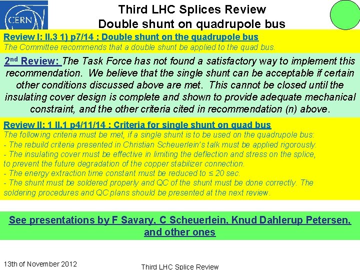 Third LHC Splices Review Double shunt on quadrupole bus Review I: II. 3 1)