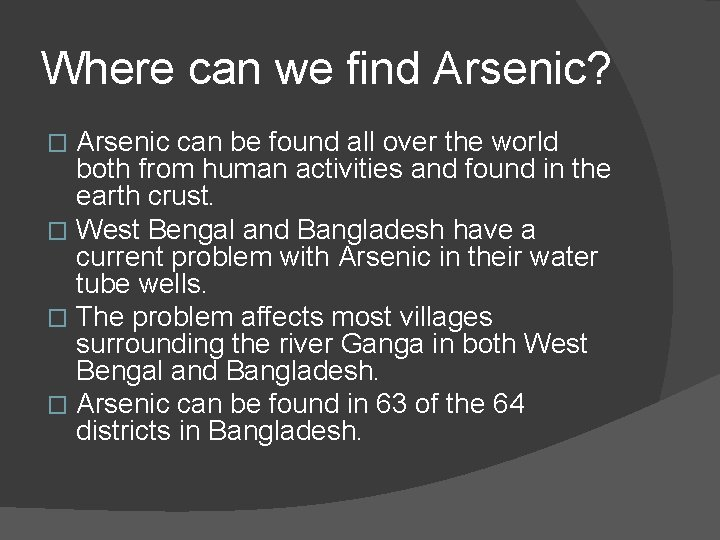 Where can we find Arsenic? Arsenic can be found all over the world both