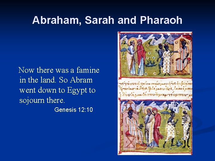 Abraham, Sarah and Pharaoh Now there was a famine in the land. So Abram