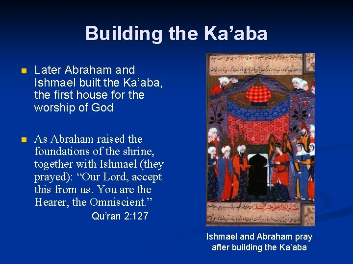 Building the Ka'aba n Later Abraham and Ishmael built the Ka'aba, the first house