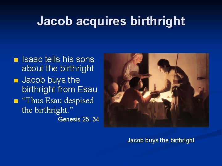Jacob acquires birthright n n n Isaac tells his sons about the birthright Jacob