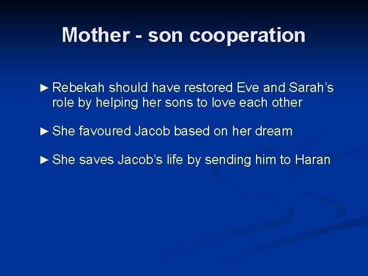 Mother - son cooperation ► Rebekah should have restored Eve and Sarah's role by