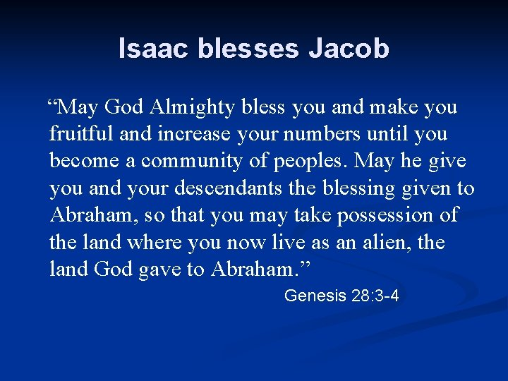 """Isaac blesses Jacob """"May God Almighty bless you and make you fruitful and increase"""